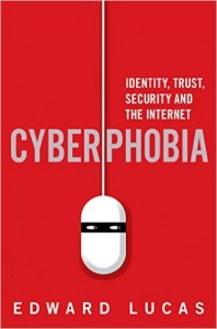 Cyberphobia by Edward Lucas