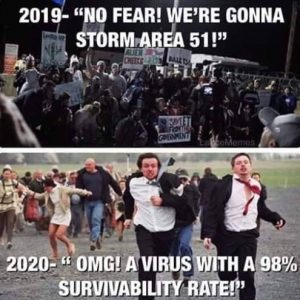 2019 No Fear! We're gonna storm area 51! 2020 OMG! A virus with a 98% survivability rate!
