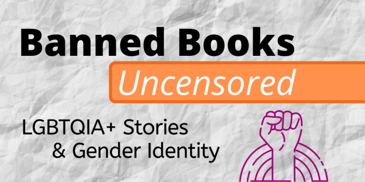 Banned Books Uncensored: LGBTQIA+ Stories and Gender Identity