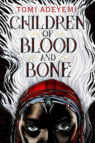 Children of Blood & Bone by Tomi Adeyemi