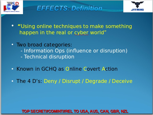 "Title reads: EFFECTS: Definition. First bullet-point reads: ""Using online techniques to make something happen in the real or cyber world."" Second bullet-point reads: Two broad categories: Information Opes (influence or disruption), Technical disruption. Third bullet-point reads: Known in GCHQ as Online Covert Action. Fourth bullet-point reads: The 4 D's: Deny / Disrupt / Degrade / Deceive."