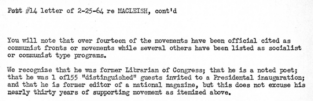 Text reads: Post #14 letter of 2-25-64 re MACLEISH, cont'd. You will note that over fourteen of the movements have been official cited as communist fronts or movements while several others have been listed as socialist or communist type programs. We recognize that he was former Librarian of Congress; that he is a noted poet; that he was 1 of 155 'distinguished' guests invited to a Presidential inauguration; and that he is former editor of a national magazine, but this does not excuse his nearly thirty years of supporting movement as itemized above.