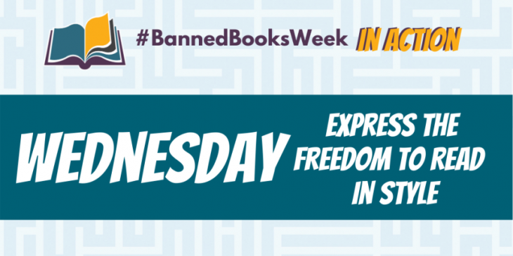 Banned Books Week in Action. Wednesday. Express the Freedom to Read in Style