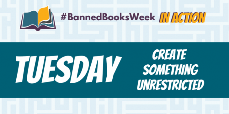 Banned Books Week in Action. Tuesday. Create Something Unrestricted