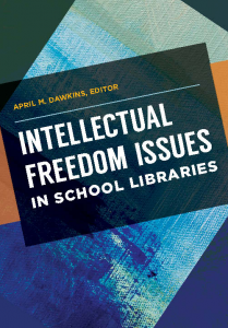 Intellectual Freedom Issues in School Libraries, April M. Dawkins editor,
