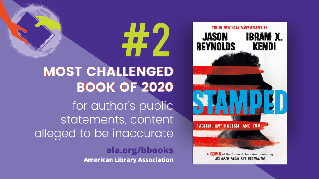 """#2 Most Challenged Book of 2020. """"Stamped"""" by Jason Reynolds and Ibram X. Kendi. For author's public statements, content alleged to be inaccurate. ala.org/bbooks. American Library Association."""