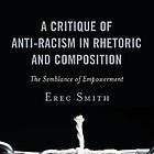 Book cover of A critique of anti-racism in rhetoric and composition : the semblance of empowerment