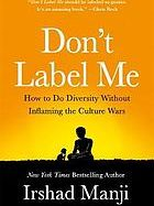 Book cover of Don't Label Me: How to Do Diversity Without Inflaming the Culture Wars