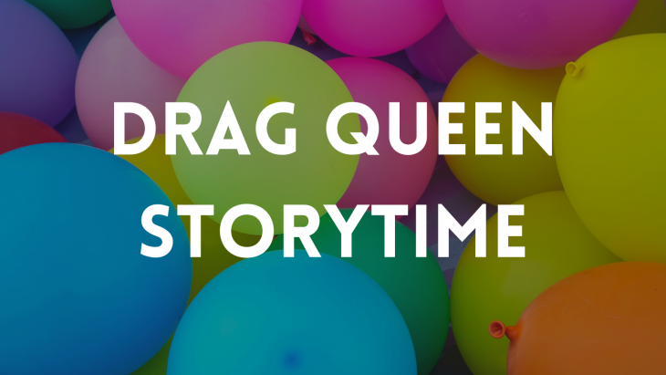 """The words """"Drag Queen Storytime"""" on a background of multicolored balloons"""