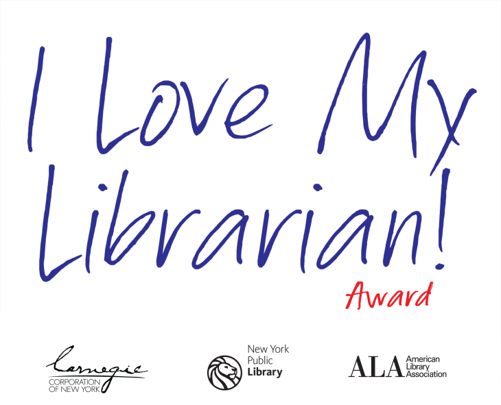 I Love My Librarian! Award logo. Sponsors Carnegie Corporation of New York, New York Public Library, and the American Library Association