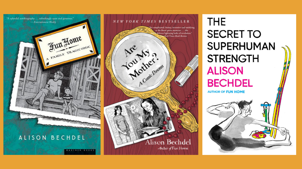 Image is three book covers. Titles from left to right are Fun Home by Alison Bechdel, Are You My Mother: A Comic Drama by Alison Bechdel, and The Secret of Superhuman Strength by Alison Bechdel.