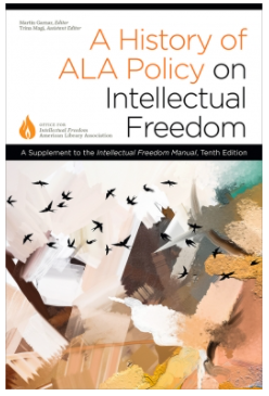 A History of ALA Policy on Intellectual Freedom: A Supplement to the Intellectual Freedom Manual, Tenth Edition